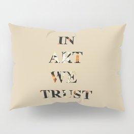 In art we trust, for art lovers Pillow Sham