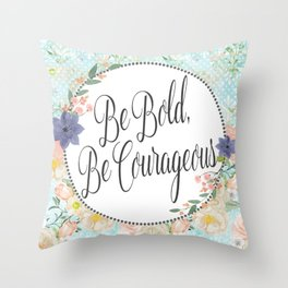 Be Bold, Be Courageous Throw Pillow