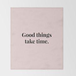 Good things take time Throw Blanket