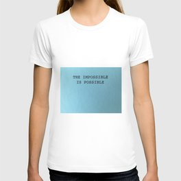 THE IMPOSSIBLE IS POSSIBLE, TRUST ME T-shirt