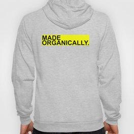 Made Organically.  Hoody