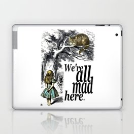 We Are All Mad Here - Alice In Wonderland Quote Laptop & iPad Skin