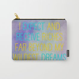 I Expect And Receive Riches Far Beyond My Wildest Dreams Carry-All Pouch