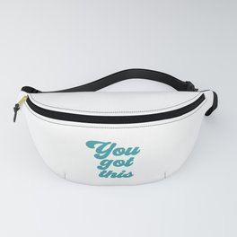 You Got This, Motivational Quote, Inspirational Quote Fanny Pack