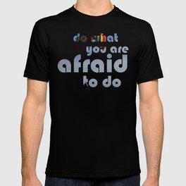 Do what you are afraid to do T-shirt