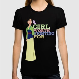 mulan.. girl worth fighting for. T-shirt