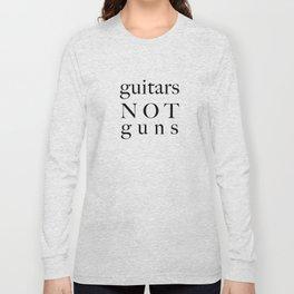 guitars not guns Long Sleeve T-shirt