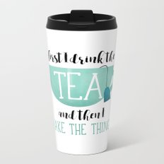 First I Drink The Tea And Then I Make The Things Metal Travel Mug