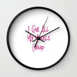I Give All My Models Catnip Funny Pet Coordinator Wall Clock