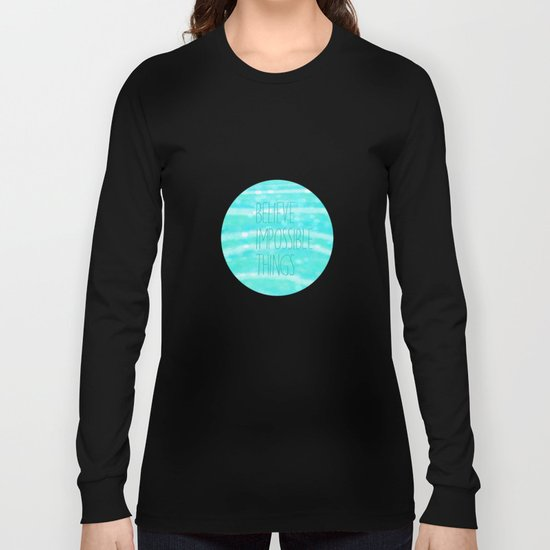 believe impossible things Long Sleeve T-shirt