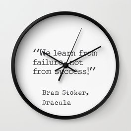 Bram Stoker, Dracula, quote. We learn from failure, not from success! Wall Clock