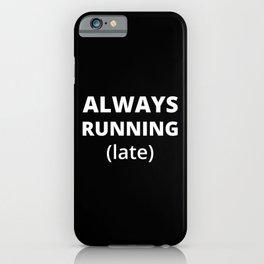 Always Running Late iPhone Case