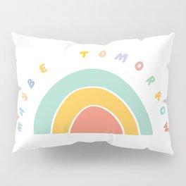 Maybe Tomorrow Pillow Sham