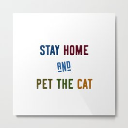 Stay home and pet the cat Metal Print
