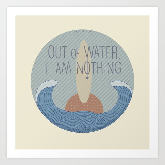 Out of water, I am nothing Art Print