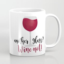Another glass? Wine not! Coffee Mug