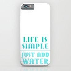 Life is simple - just add water - Summer Sea Beach Fun Slim Case iPhone 6s