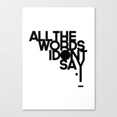 ALL THE WORDS I DON'T SAY Canvas Print