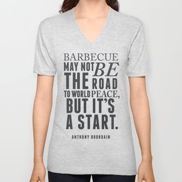 Chef Anthony Bourdain quote, barbecue, road to world peace, food, kitchen, foodporn, travel, cooking Unisex V-Neck