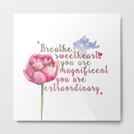 """Breathe Sweetheart"" Shatter me by Tahereh Mafi quote Metal Print"