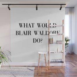 what would Blair Waldorf do? Wall Mural