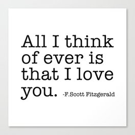 All I think of ever that I love you - Fitzgerald quote Canvas Print