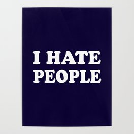 I Hate People - Navy Blue and White Poster