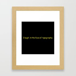 I LAUGH IN THE FACE OF TYPOGRAPHY Framed Art Print