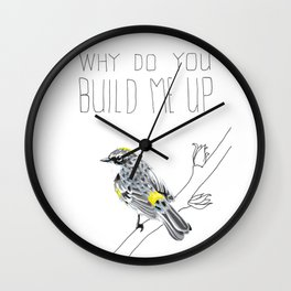 Why Do You Build Me Up, Butterbutt? (Yellow-rumped Warbler) Wall Clock