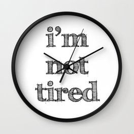 I'm not tired Wall Clock