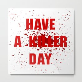 Have a killer day Metal Print