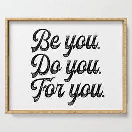Be you. Do you.For you. Serving Tray