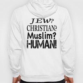 Jew-Christian-Muslim-Human! Hoody
