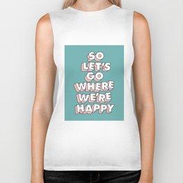 So Let's Go Where We're Happy Biker Tank