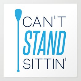 CAN'T STAND SITTIN' Art Print