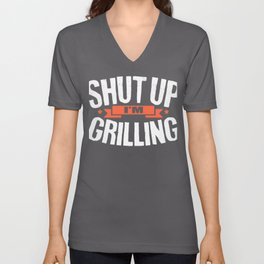 Grillmaster Shut Up I'm Grilling BBQ Unisex V-Neck