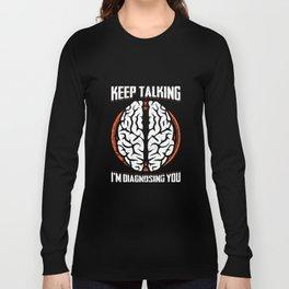 Keep Talking I'm Diagnosing You Brain Psychologist T-Shirt Long Sleeve T-shirt