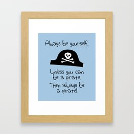 Always Be Yourself, Unless You Can Be A Pirate Framed Art Print