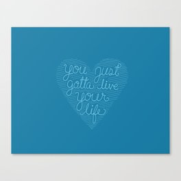 You Just gotta Live your Life Canvas Print