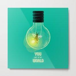You Light Up My World Metal Print