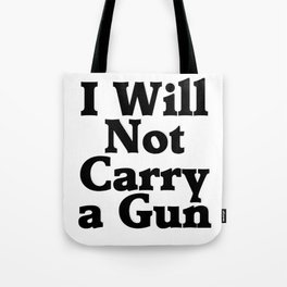 I Will Not Carry a Gun Tote Bag