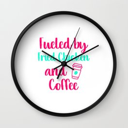 Fueled by Fried Chicken and Coffee Funny Quote Wall Clock