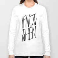 letter Long Sleeve T-shirts featuring If Not Now Then When by WRDBNR