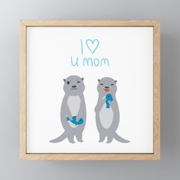 I Love You Mom. Funny grey kids otters with fish. Gift card for Mothers Day. Framed Mini Art Print