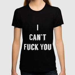 I can't fuck you failed pick up line poster T-shirt
