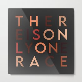 There is Only One Race (the Human Race) Metal Print