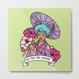 No Tea No Shade Sassy Feminist Bey Geisha Kawaii Print Metal Print