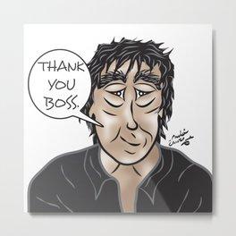 Thank you boss. Metal Print