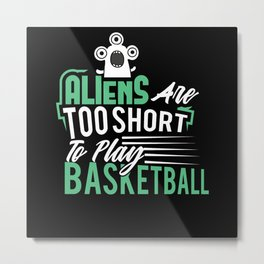 Aliens are too short to play Basketball shirt Metal Print