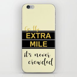 Go the Extra Mile It's Never Crowded Motivational Saying Golden Advice iPhone Skin